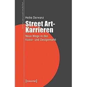 Street Art-Karrieren: Neue Wege in den Kunst- und Designmarkt (Studien zur visuellen Kultur)