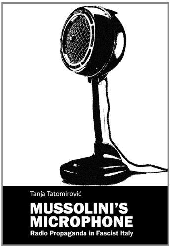 Mussolini`S Microphone - Radio Propaganda In Fascist Italy