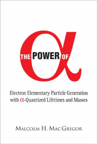 Power of (Alpha): Electron Elementary Particle Generation With (Alpha)-quantized Lifetimes And