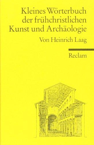 Kleines Wörterbuch der frühchristlichen Kunst und Archäologie: (Reclam Wissen): Mit einem Anhang altgriechischer Fachwörter