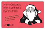 img - for Merry Christmas, Even If You Don't Buy This Book (someecards): 45 Cards for Expressing All Your Christmas Wishes If You Have Any book / textbook / text book