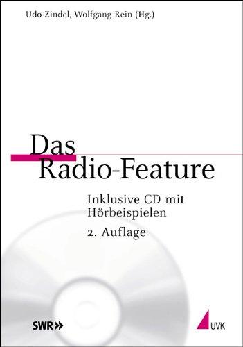 Das Radio-Feature: Ein Werkstattbuch. Inklusive CD mit Hörbeispielen. Praktischer Journalismus Band 34