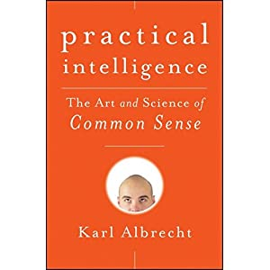 Practical Intelligence: The Art and Science of Common Sense (2009), Karl Albrecht