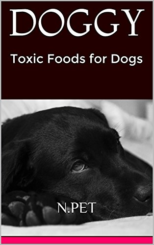 Free Kindle Book : DOGGY: Toxic Foods for Dogs