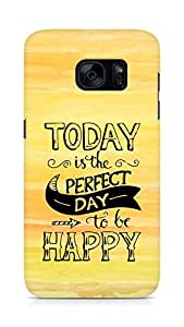 AMEZ today is the perfect day to be happy Back Cover For Samsung Galaxy S7