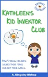 img - for Kathleen's Kid Inventor Club How 4 Young Children Solved Their Fears and Met Their Goals (Kathleen's Little Guides Book 2) book / textbook / text book
