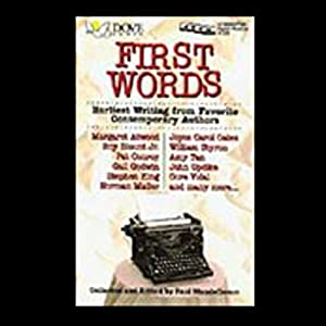 First Words: Earliest Writing from Favorite Contemporary Authors | [Margaret Atwood, Roy Blount Jr., Pat Conroy, Gail Godwin, Stephen King, Norman Mailer, Joyce Carol Oates, William Styron, Amy Tan, John Updike]