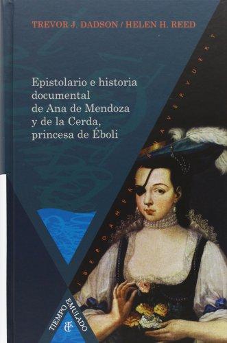 Epistolario e historia documental de Ana de Mendoza y de la Cerda, princesa de Éboli (Tiempo Emulado. Historia de América y España)