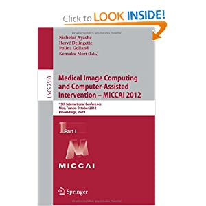 Medical Image Computing and Computer-Assisted Intervention -- MICCAI 2012: 15th International Conference, Nice, France, October 1-5, 2012 ...