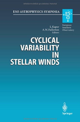 Cyclical Variability in Stellar Winds: Proceedings of the ESO Workshop Held at Garching, Germany, 14 - 17 October 1997 (ESO Astrophysics Symposia) PDF