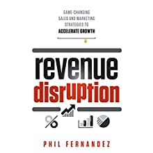Revenue Disruption: Game-Changing Sales and Marketing Strategies to Accelerate Growth Audiobook by Phil Fernandez Narrated by Bob Souer