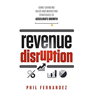 Revenue Disruption: Game-Changing Sales and Marketing Strategies to Accelerate Growth Audiobook