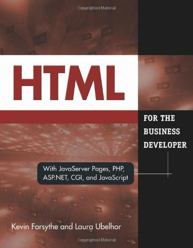 HTML for the Business Developer: with JavaServer Pages, PHP, ASP.NET, CGI, and JavaScript (Business Developers series)