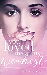 You Loved Me At My Weakest by Evie Harper ebook deal