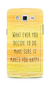 AMEZ whatever you decide to do it happy Back Cover For Samsung Galaxy Grand Max