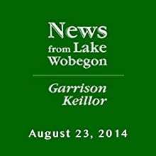 The News from Lake Wobegon from A Prairie Home Companion, August 23, 2014  by Garrison Keillor Narrated by Garrison Keillor