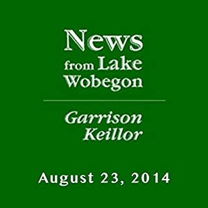 The News from Lake Wobegon from A Prairie Home Companion, August 23, 2014 | [Garrison Keillor]