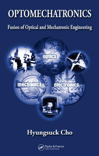 Optomechatronics: Fusion Of Optical And Mechatronic Engineering (Mechanical And Aerospace Engineering Series)