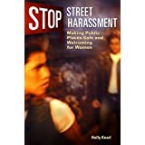 Stop Street Harassment: Making Public Places Safe and Welcoming for Women ~ Holly Kearl