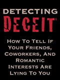 img - for Detecting Deceit: How To Tell If Your Friends, Coworkers, And Romantic Interests Are Lying To You book / textbook / text book