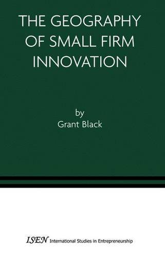 The Geography of Small Firm Innovation (International Studies in Entrepreneurship)