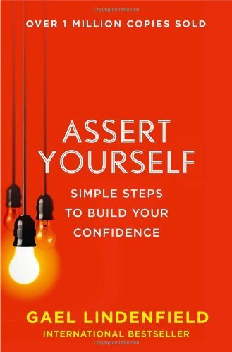 Assert Yourself: Simple Steps to Build Your Confidence by Gael Lindenfield (2014-01-16) PDF