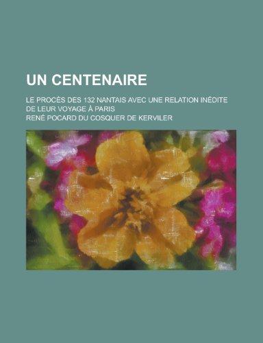 Un Centenaire; Le Proces Des 132 Nantais Avec Une Relation Inedite de Leur Voyage a Paris