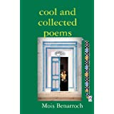 Cool And Collected Poems: 1990-2005 ~ Mois Benarroch