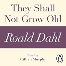 They Shall Not Grow Old: A Roald Dahl Short Story Audiobook by Roald Dahl Narrated by Cillian Murphy
