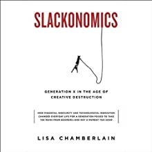 Slackonomics: Generation X in the Age of Creative Destruction (       UNABRIDGED) by Lisa Chamberlain Narrated by Roxanne Hernandez