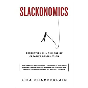 Slackonomics: Generation X in the Age of Creative Destruction | [Lisa Chamberlain]