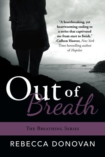 Out Of Breath (The Breathing Series, #3) by Rebecca Donovan