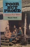 Poor But Proud: Alabama's Poor Whites (081730424X) by Flynt, Wayne