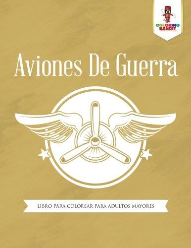 Aviones De Guerra: Libro Para Colorear Para Adultos Mayores  [Bandit, Coloring] (Tapa Blanda)