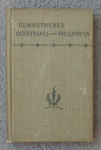The Olynthiacs and the Phillippics of Demosthenes, Demosthenes, CHARLES RAUN KENNEDY