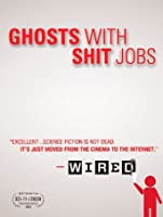 Ghosts with Shit Jobs [HD]