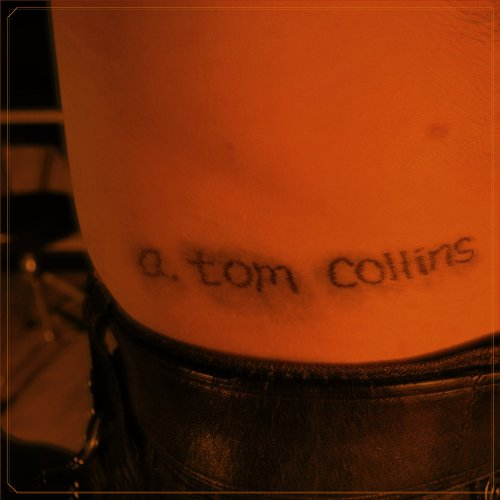 A. Tom Collins - Stick and Poke