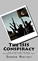 The ISIS Conspiracy: How Israel and the West Manipulate Our Minds Through Fear (English Edition)