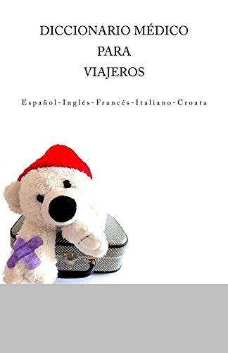 Diccionario Médico para Viajeros: Español-Inglés-Francés-Italiano-Croata