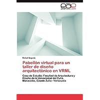 Pabellón virtual para un taller de diseño arquitectónico en VRML: Caso de Estudio: Facultad de Arquitectura y...