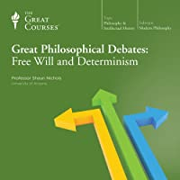 Great Philosophical Debates: Free Will and Determinism  by The Great Courses Narrated by Professor Shaun Nichols
