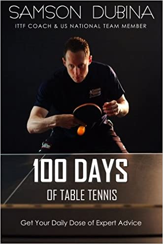 100 Days of Table Tennis: Get Your Daily Dose of Table Tennis Advice written by Samson Dubina