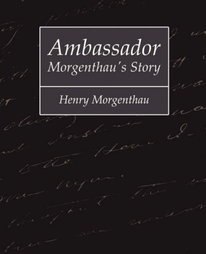 Ambassador Morgenthau's Story - Henry Morgenthau
