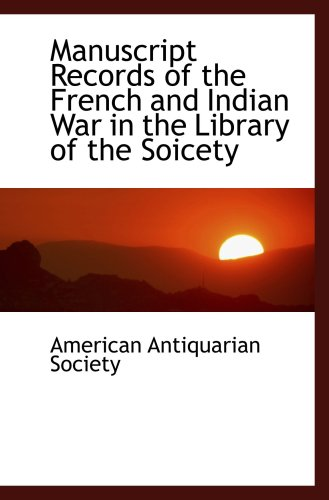 Manuscript Records of the French and Indian War in the Library of the Soicety