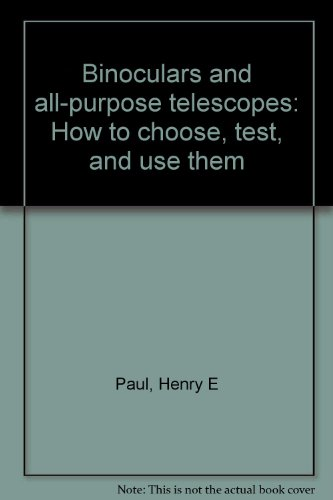 Binoculars And All-Purpose Telescopes: How To Choose, Test, And Use Them