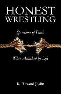 (FREE on 2/2) Honest Wrestling: Questions Of Faith When Attacked By Life by K. Howard Joslin - http://eBooksHabit.com