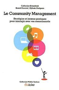 Le Community Management - Stratégie et bonnes pratiques pour interagir avec vos communautés par Catherine Ertzscheid
