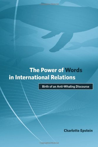 The Power of Words in International Relations: Birth of an Anti-Whaling Discourse (Politics, Science, and the Environment)