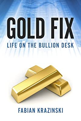 Gold Fix: Life on the Bullion Desk (English Edition) de Fabian Krazinski
