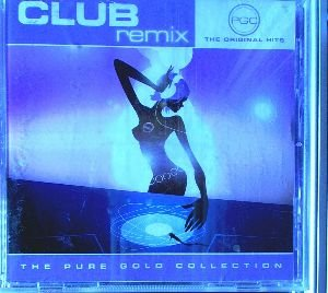 Club Remix The Orginal Hits The Pure Gold Collection